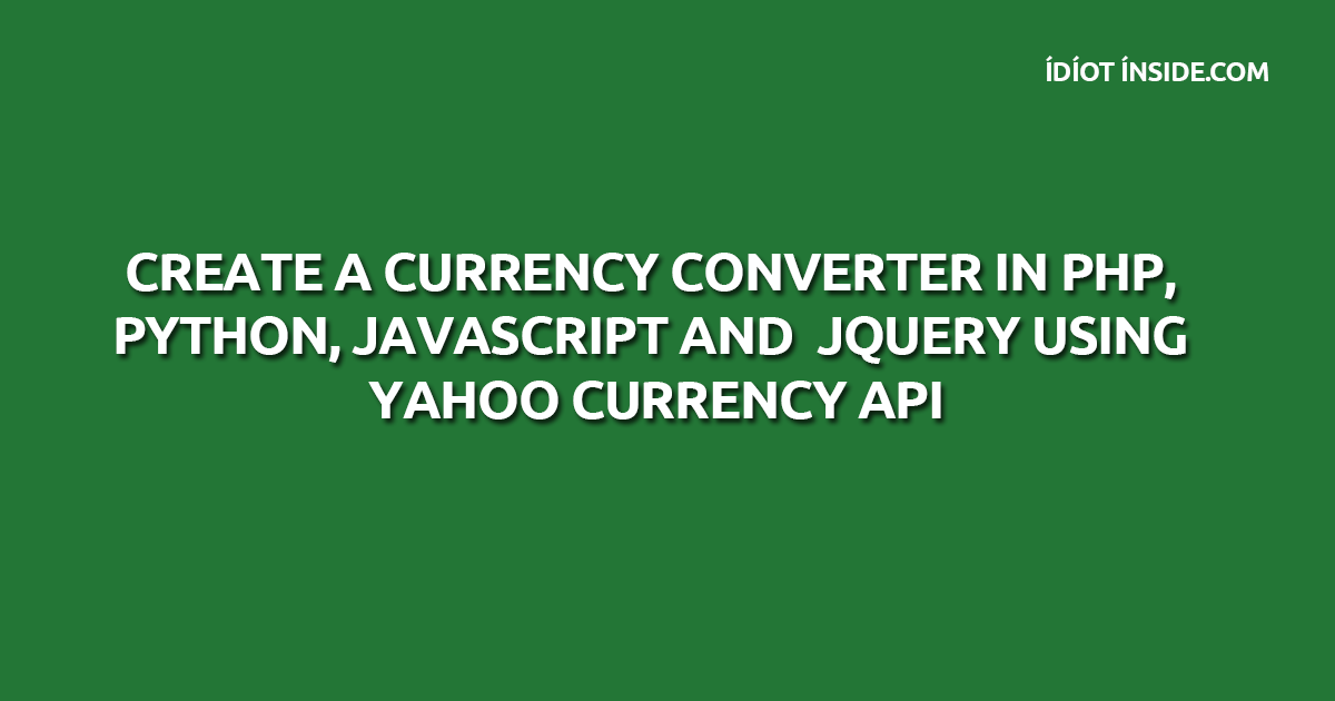 Create A Currency Converter in PHP, Python, Javascript and jQuery using Yahoo Currency API