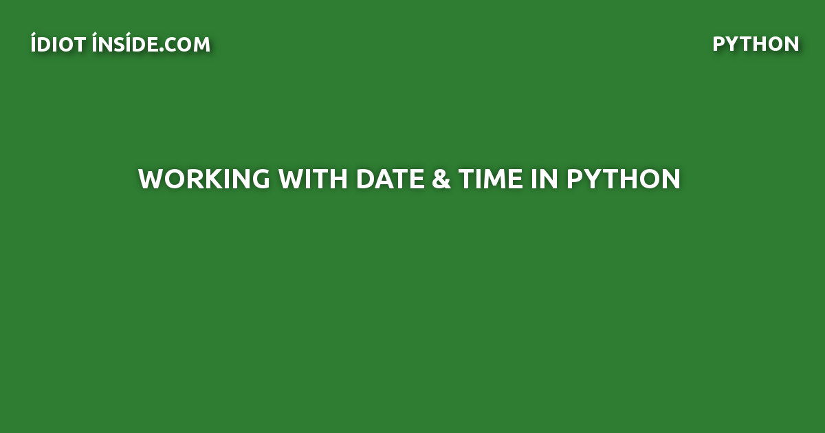 Working with date and time python - IdiotInside com