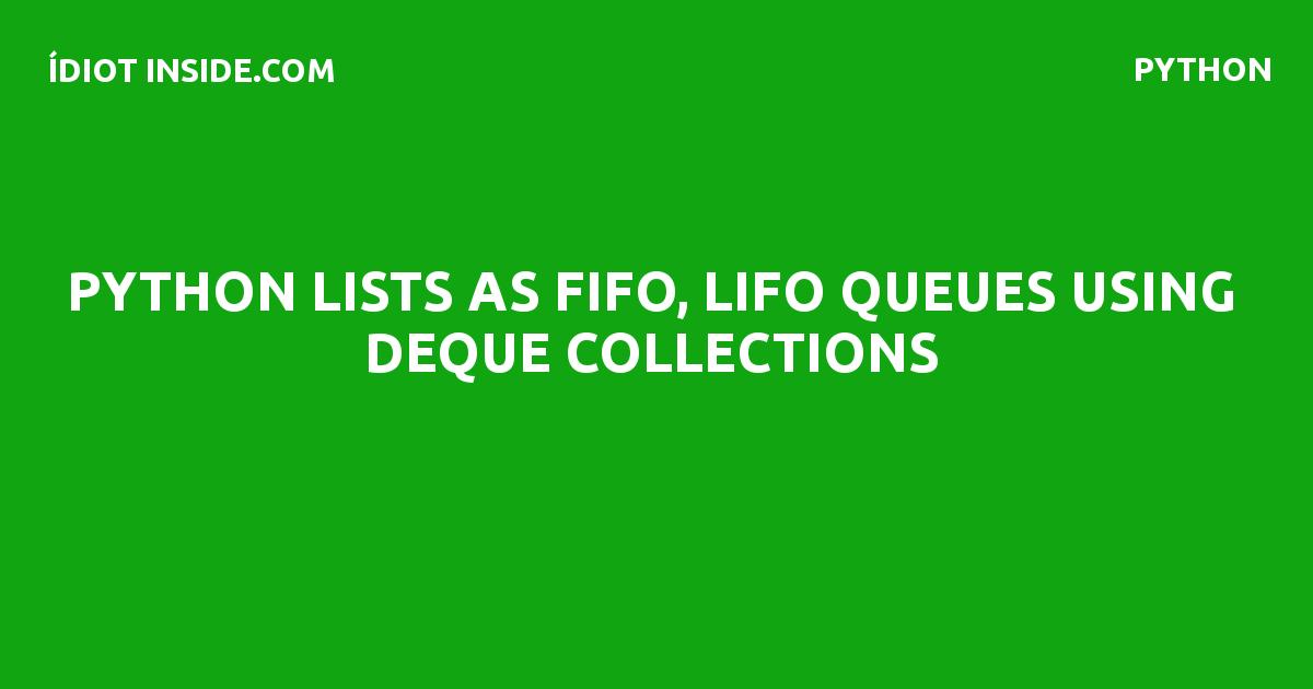 FIFO, LIFO Queues using Deque