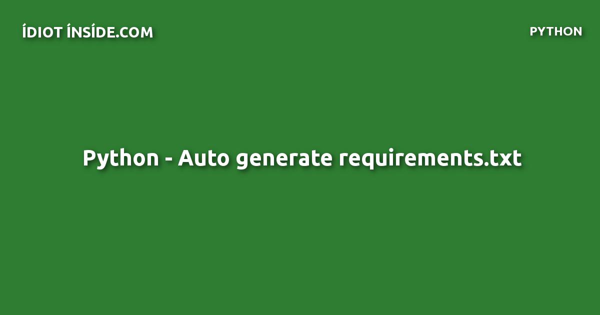 Python - Auto generate requirements txt - IdiotInside com