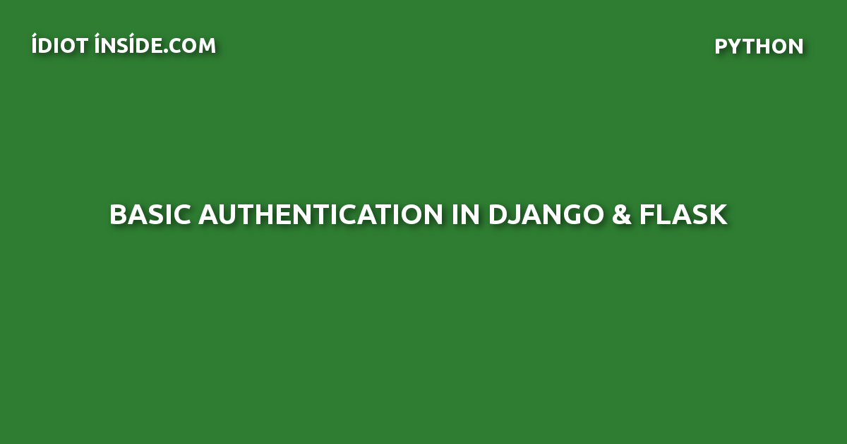 Basic Authentication in Django & Flask
