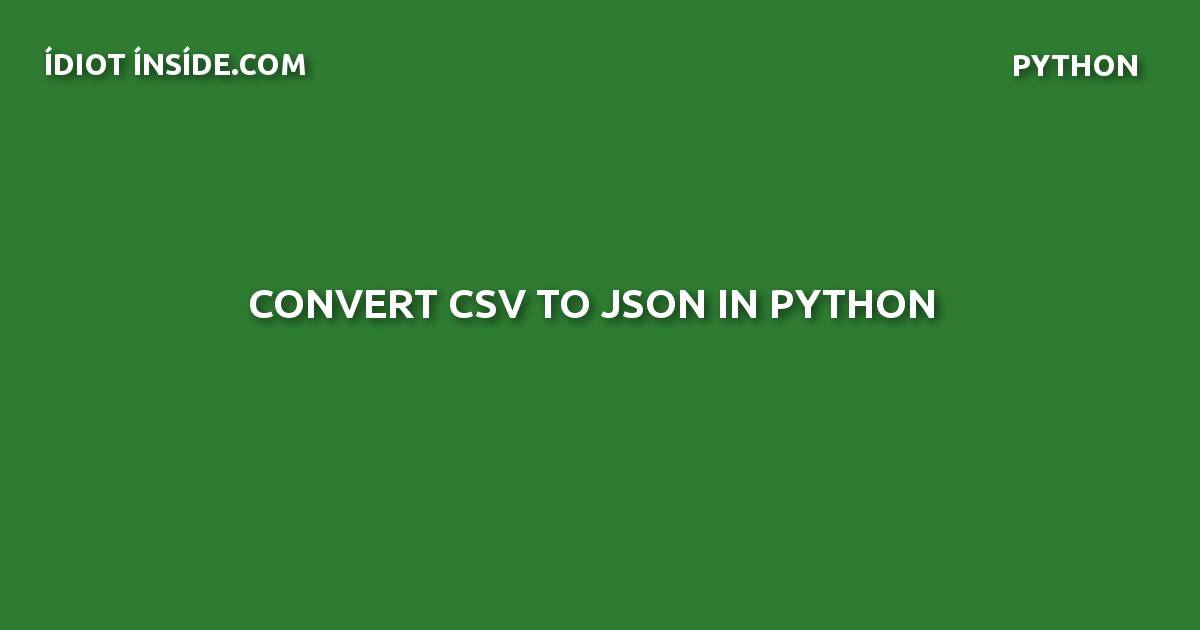 Convert CSV to JSON in Python - IdiotInside com