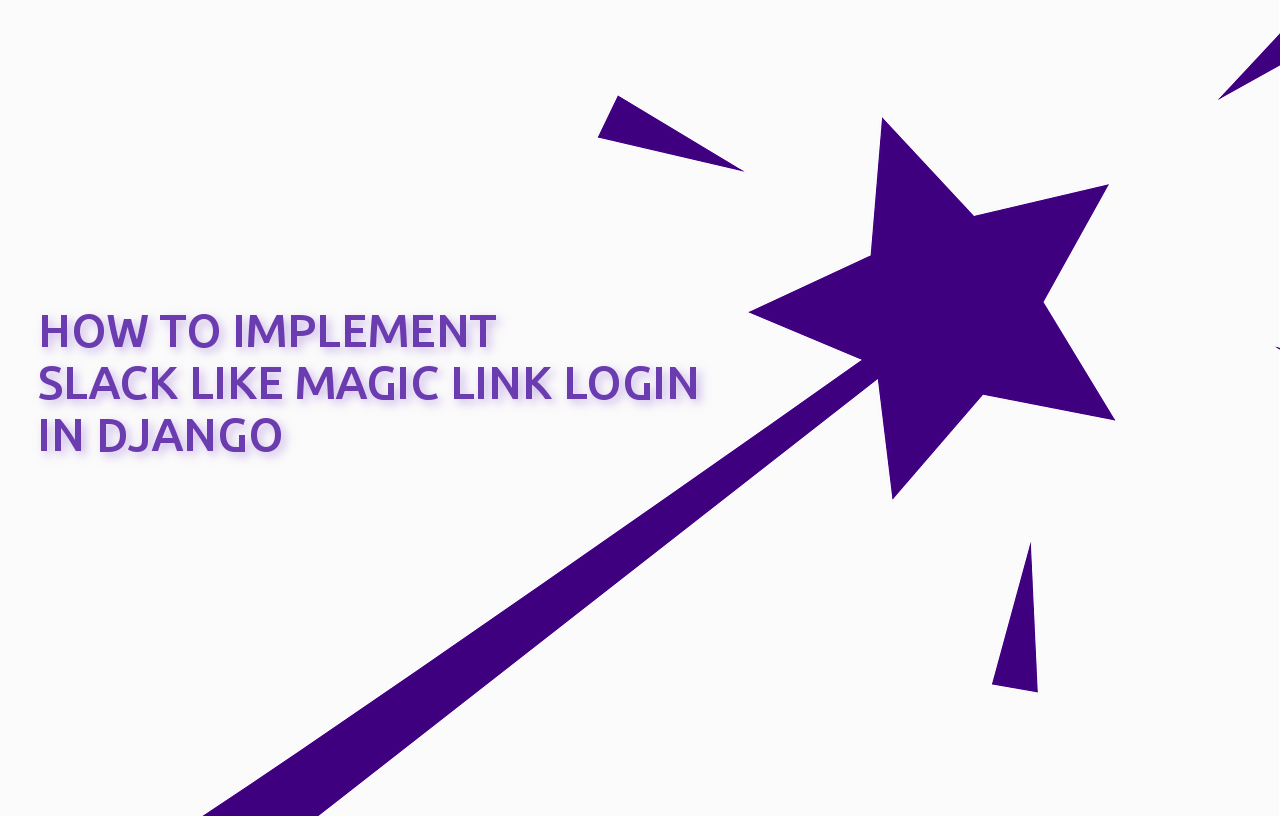 How to implement Slack like Magic Link Login in Django