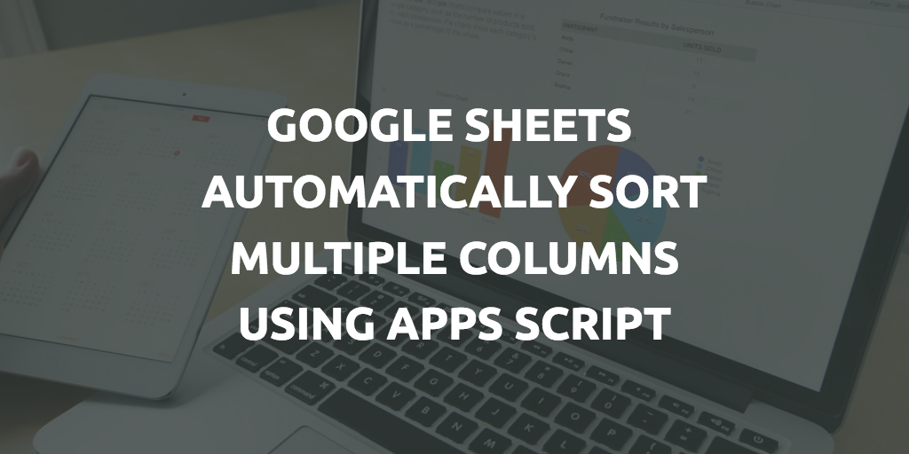 google sheets - automatically sort multiple columns using apps script